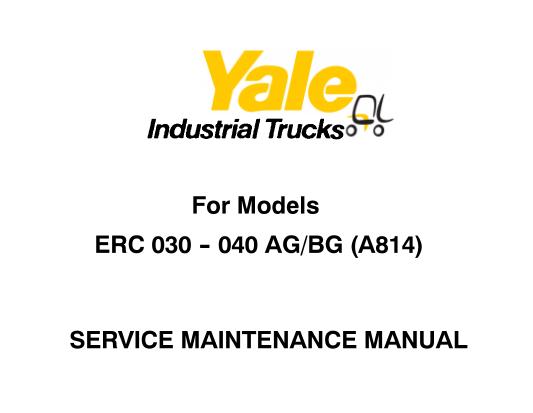 Yale Erc 030  U2013 040 Ag    Bg  A814  Lift Truck Service Repair And Maintenance Manual  U2013 Service